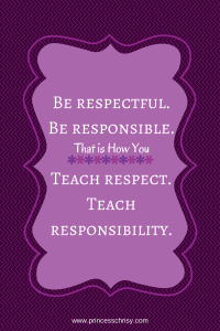 Be respectful. Be responsible. Teach respect. Teach Responsibility.